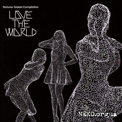 Perfume - Perfume Global Compilation LOVE THE WORLD (2012)
